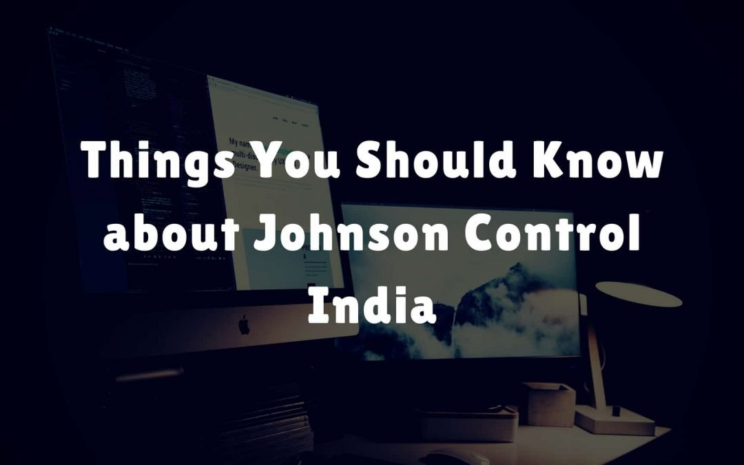 Things You Should Know about Johnson Control India