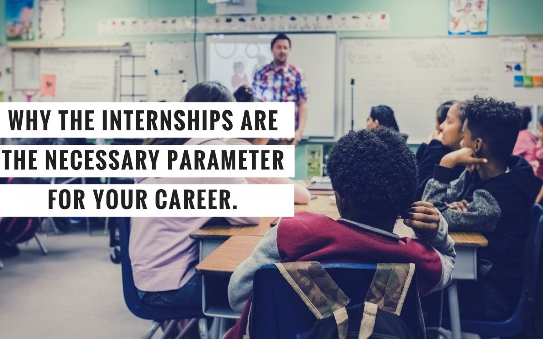 Why The Internships Are The Necessary Parameter For Your Career